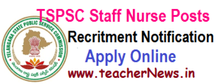TSPSC Staff Nurse 533 Posts Recruitment 2017 Online Apply @ www.tspsc.gov.in
