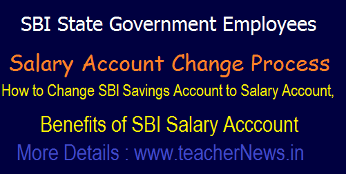 SBI State Govt. Employees Salary Account Change Process, Benefits