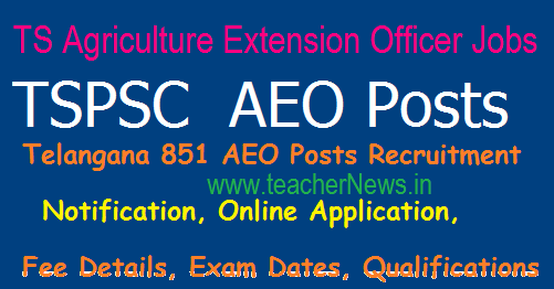 TSPSC 851 AEO Notification 2017 Apply Online -Telangana Agriculture Extension Officer Jobs
