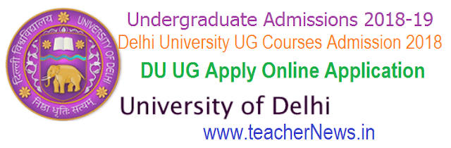 Delhi University UG Courses Admission 2018 - DU UG Apply Online Application at ug.du.ac.in