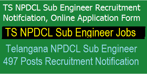 TS NPDCL Sub Engineer Recruitment Notification 2018 - 497 Vacancies Apply Online
