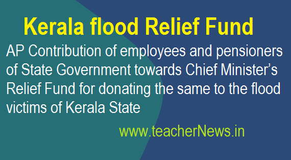 Kerala flood victims Relief Fund – AP Employees Pensioners Donate in August Salary