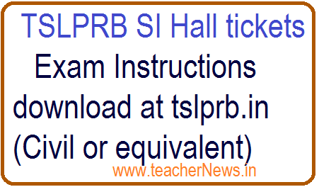TSLPRB SI Hall tickets released  - Exam Instructions download at tslprb.in (Civil or equivalent)
