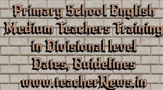 Primary School English Medium Teachers Training in Divisional level Dates, Guidelines