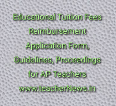 Tuition Fees Reimbursement Application Form, Guidelines, Proceedings for AP TS Teachers