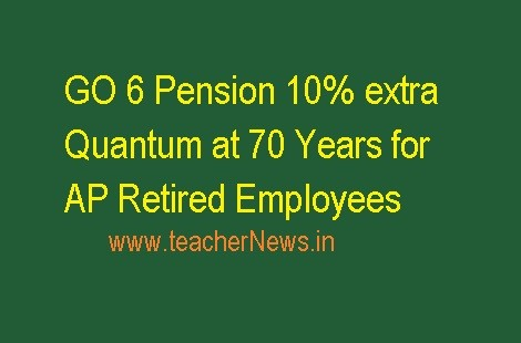 GO 6 Pensioners Pension 10% extra Quantum at 70 Years for AP Employees