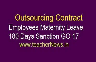 Outsourcing Contract Employees Maternity Leave 180 Days Sanction GO 17