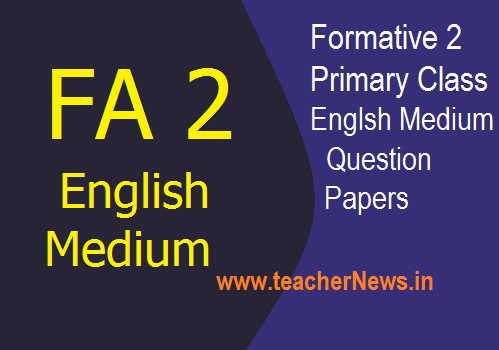 FA 2 EM Question Papers for Primary Classes – English Medium Questions 2019
