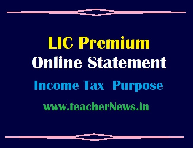 Online LIC Premium Statement Get Process for Year wise lic Payment Statements for Income Tax Returns 2020-21