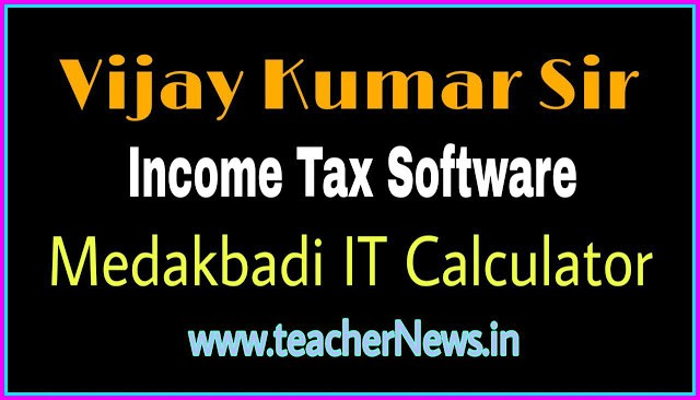 Vijay Kumar Income Tax Software 2019-20 for AP TS Teachers, Employees - Medakbadi IT Calculation
