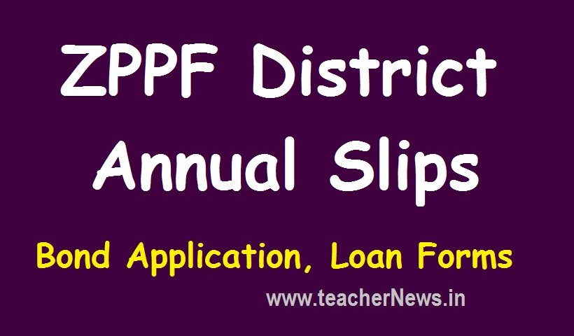 ZPPF Annual slips District wise 2020-21, 2019-20, 2018-19 | Applications, Loan forms for Teachers/ Employees