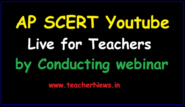 AP SCERT Youtube Live for Teachers by Conducting webinar - 5 Days Training Videos links