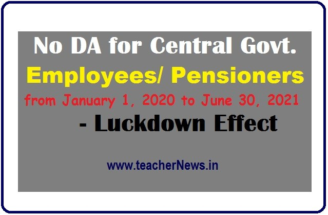 No DA for Central Govt. Employees/ Pensioners from January 1, 2020 to June 30, 2021 - Luckdown Effect