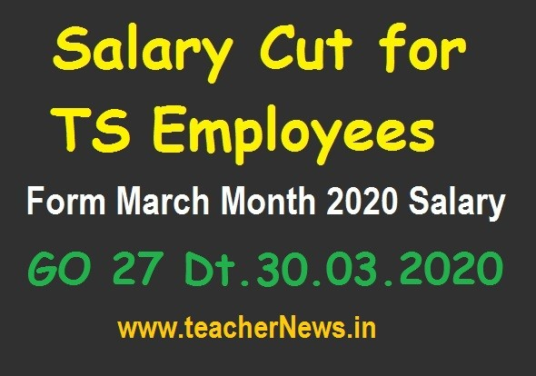 Salary Cut for TS Employees from March Month 2020 to COVID-19 GO 27