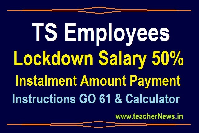 TS Employees Lockdown Salary 50% Instalment Amount Payment instructions GO 61