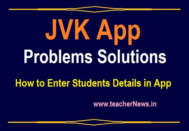 JVK App Problems Solutions - Help line Number, How to Enter Students Details in App