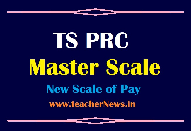 TS PRC Scale of Pay 2021 ( PRC Master Scale) - Telangana RPS 2021 New Scale GO