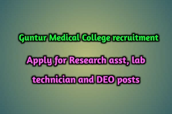 Guntur Medical College Notification 2021 For Research Scientist, Research Asst, Lab Technician and DEO posts