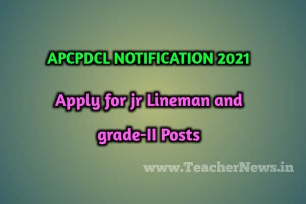 APCPDCL Notification 2021 For Junior Lineman Grade-II Posts Apply Here