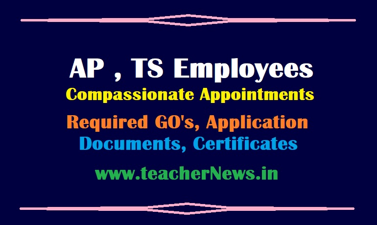 AP Employees Compassionate Appointment GO - TS Teachers Required Documents, Certificates