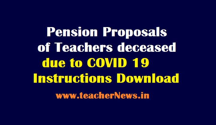Pension Proposals of Teachers deceased due to COVID 19 - Instructions, Forwarding Forms