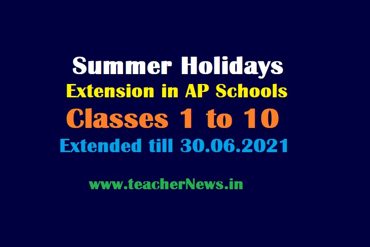 Summer Holidays Extension in AP Schools for Classes 1 to 10 - Extended till 30.06.2021