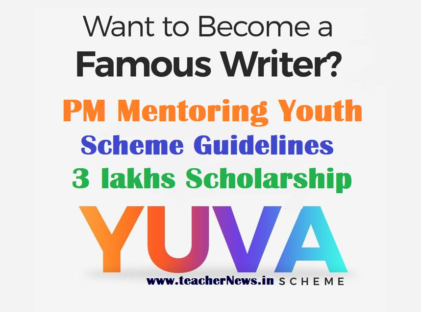 PM Mentoring Youth Scheme Guidelines for 3 lakhs Scholarship - YUVA Aspiring Writers Online Apply, Selections at innovateindia.mygov.in/yuva.