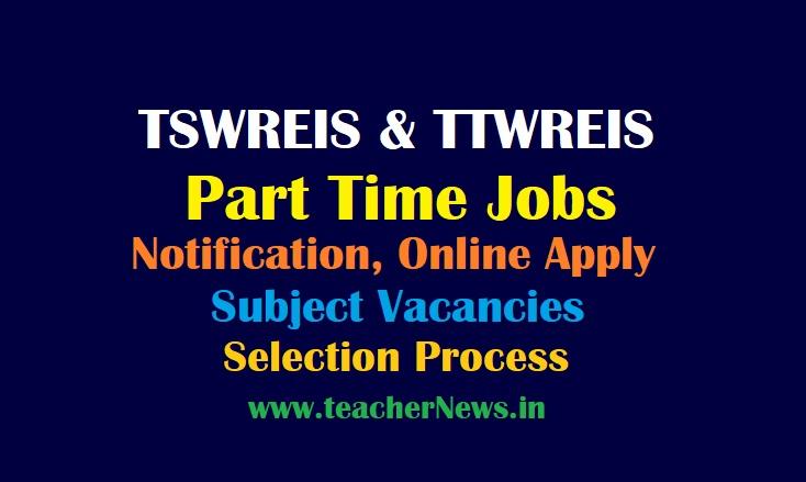 Part Time Jobs in TSWREIS & TTWREIS 2021 Notification, Online Apply, Subject Vacancies, Selection Process