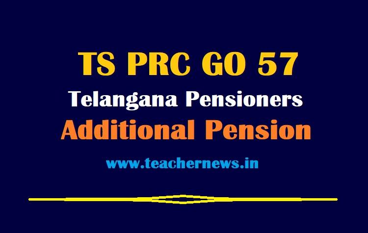 TS PRC GO 57 Telangana Pensioners Family Pensioners Additional Quantum of Pension