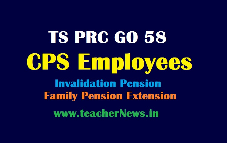 TS PRC GO 58 CPS Employees Invalidation Pension and Family Pension Extension