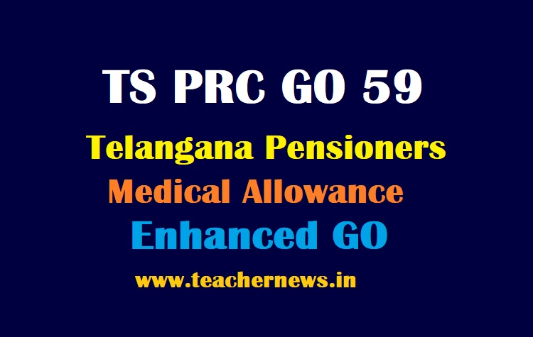 TS PRC GO 59 - Telangana Pensioners Medical Allowance Enhanced to Rs.600