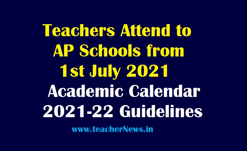 Teachers Attend to AP Schools from 1st July 2021   Academic Calendar 2021-22 Guidelines
