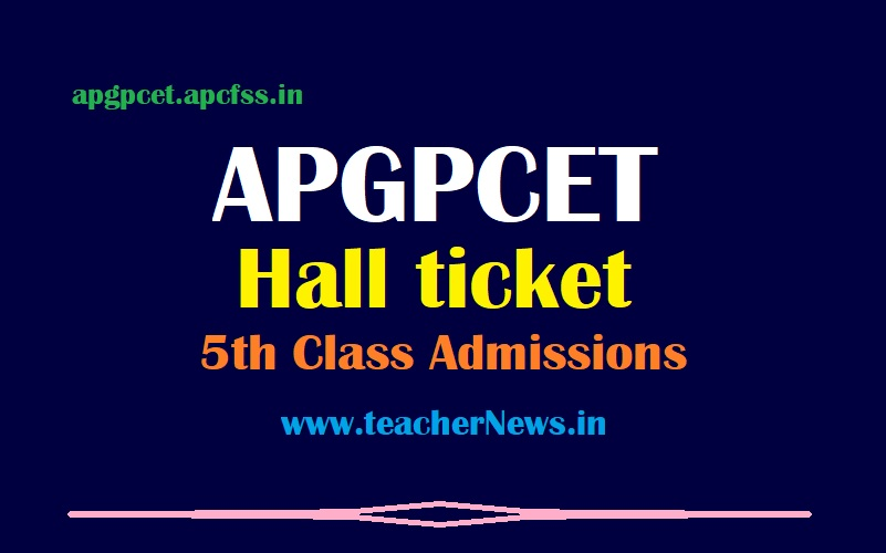 APGPCET Hall Tickets 2021 - AP Gurukul CET Hall Ticket for 5th Class Admission Entrance Test