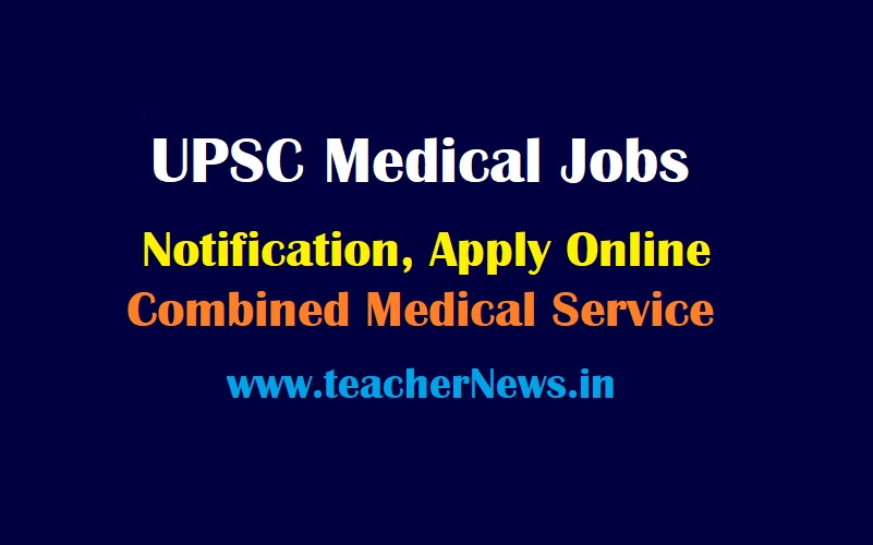 UPSC CMS Notification 2021 – Apply Online for 838 Combined Medical Service Exam
