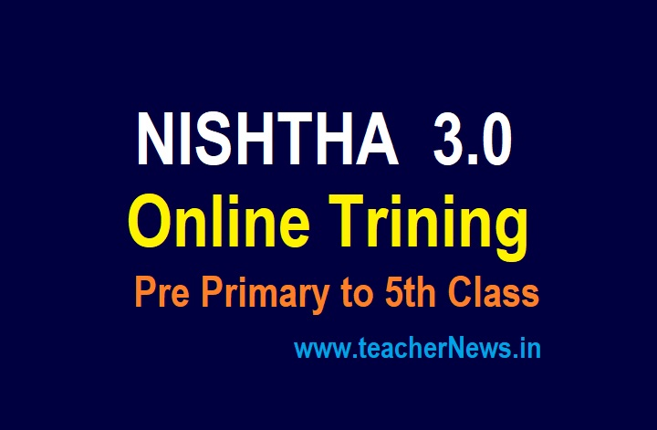 NISHTHA 3.0 training to teachers and Anganawadi workers Schedule, Online Registration link